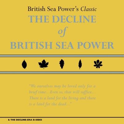 The Decline of British Sea Power & the Decline - Era B - Sides - British Sea Power