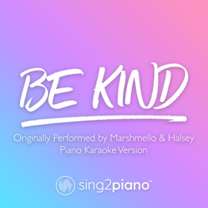 Sing2Piano - Be Kind (Originally Performed by Marshmello & Halsey)