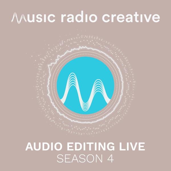 Music Radio Creative - Season 4 - Audio Editing Live