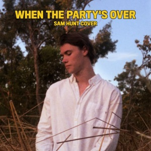 Sam Hunt - When the Party's Over