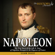 The History Journals & Liam Dale - Napoleon: The True Story of the Life & Time of Napoleon Bonaparte the Emperor of France: Royalty Biography (Unabridged)