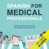 My Daily Spanish - Spanish for Medical Professionals: Essential Spanish Terms and Phrases for Healthcare Providers (Unabridged)  artwork