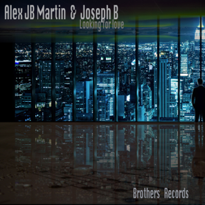 Alex JB Martin & Joseph B - Looking for Love