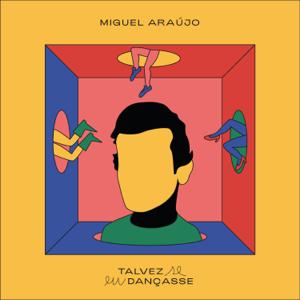 Miguel Araújo - Talvez se eu Dançasse