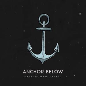 Fairground Saints - Anchor Below