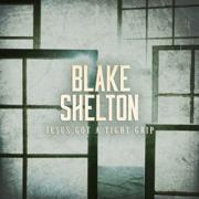 Jesus Got a Tight Grip - Blake Shelton