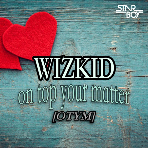 On Top Your matter [OTYM] [feat. Wizkid & Del B] - Single