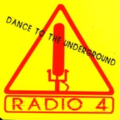 Radio 4 - Dance To The Underground