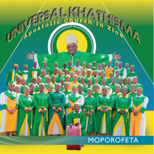 Universal Khathisma Apostolic Church In Zion - Moporofeta (Recorded at Studio)