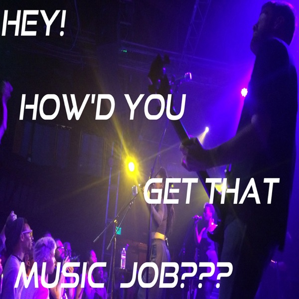 Hey, How'd You Get That Music Job???
