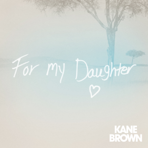 Kane Brown - For My Daughter