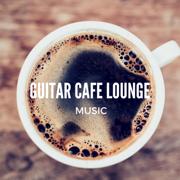 Guitar Cafe Lounge Music - Various Artists - Various Artists