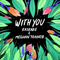 With You - Kaskade & Meghan Trainor lyrics