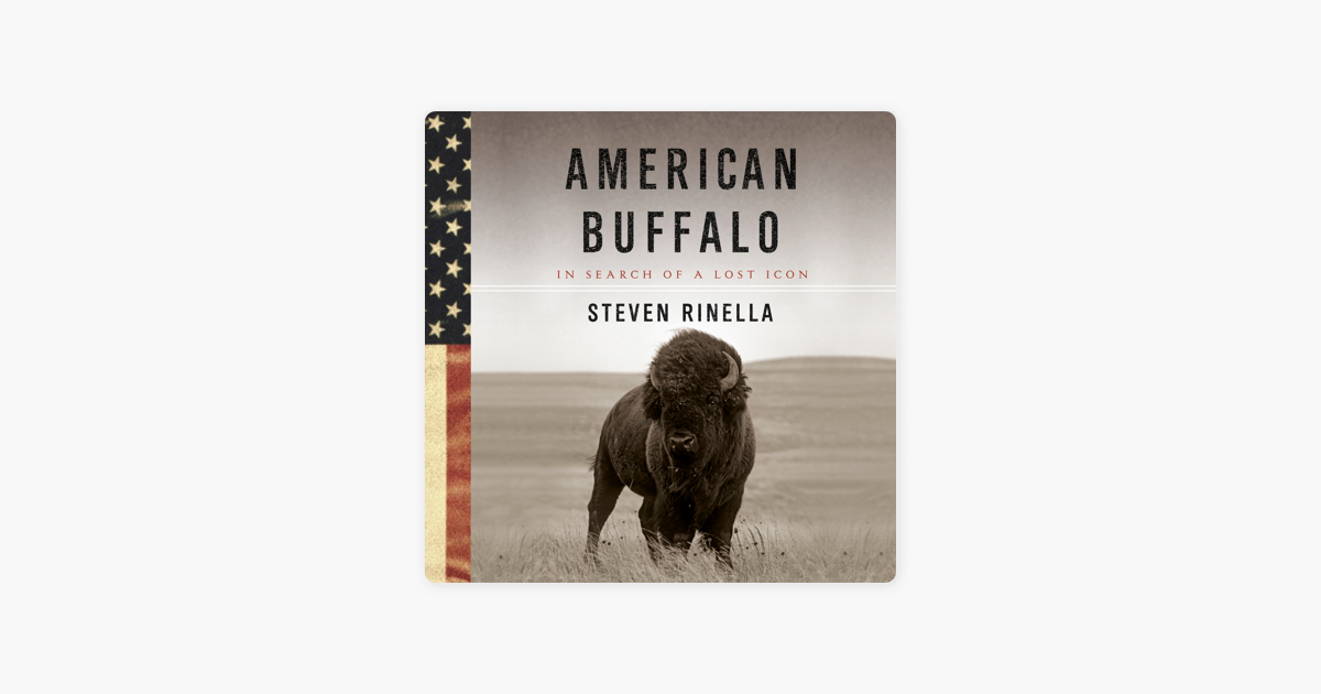 American Buffalo: In Search of a Lost Icon (Unabridged) - Steven Rinella