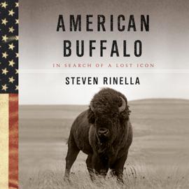 American Buffalo: In Search of a Lost Icon (Unabridged) - Steven Rinella mp3 download