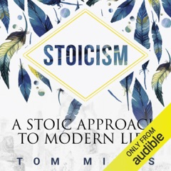 Stoicism: A Stoic Approach to Modern Life (Unabridged)