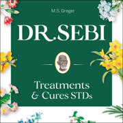 Dr. Sebi Treatment and Cures Book: Dr. Sebi Cure for STDs, Herpes, HIV, Diabetes, Lupus, Hair Loss, Cancer, Kidney, and Other Diseases: Dr. Sebi's Cure Series, Book 1 (Unabridged)