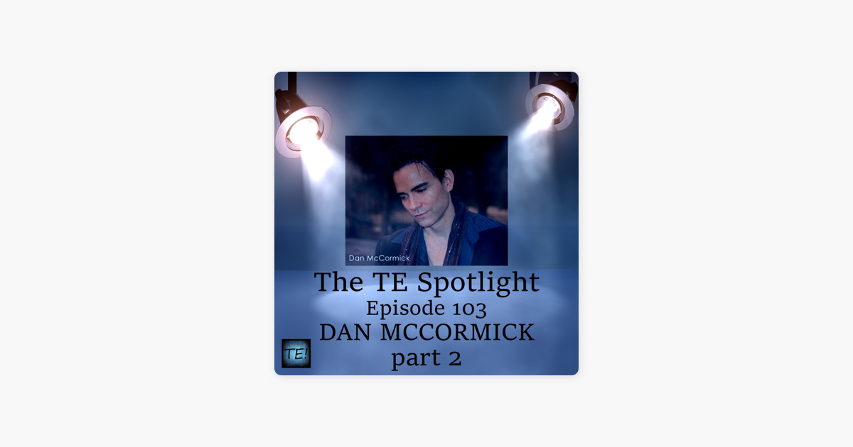 The TE Spotlight: Episode 103 - Dan McCormick (part 2 of 2
