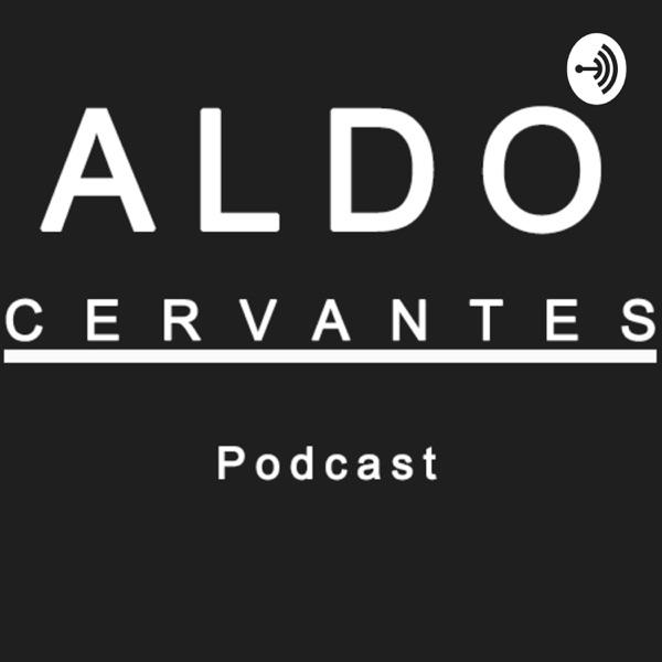 El podcast de Aldo Cervantes
