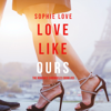 Sophie Love - Love Like Ours (The Romance Chronicles--Book #3)  artwork