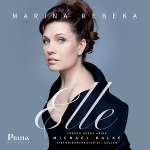 Marina Rebeka, Sinfonieorchester St. Gallen & Michael Balke - Elle: French Opera Arias