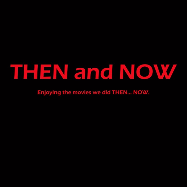 Then and Now Podcast