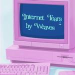Weaves - Internet Tears
