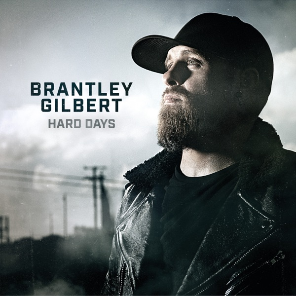 Brantley Gilbert - Hard Days