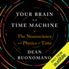 Dean Buonomano - Your Brain Is a Time Machine: The Neuroscience and Physics of Time (Unabridged) Grafik