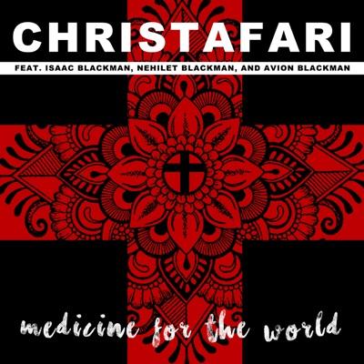 Medicine for the World (feat. Isaac Blackman, Avion Blackman & Nehilet Blackman) - Single - Christafari