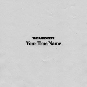 The Radio Dept. - Your True Name