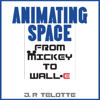 J.P. Telotte - Animating Space: From Mickey to WALL-E (Unabridged)  artwork