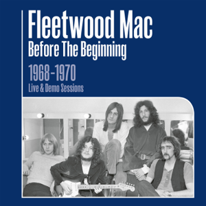 Fleetwood Mac - Before the Beginning: 1968-1970 Rare Live & Demo Sessions (Remastered)