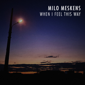 Milo Meskens - When I Feel This Way