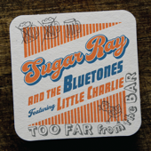 Too Far from the Bar (feat. Little Charlie Baty) - Sugar Ray and the Bluetones