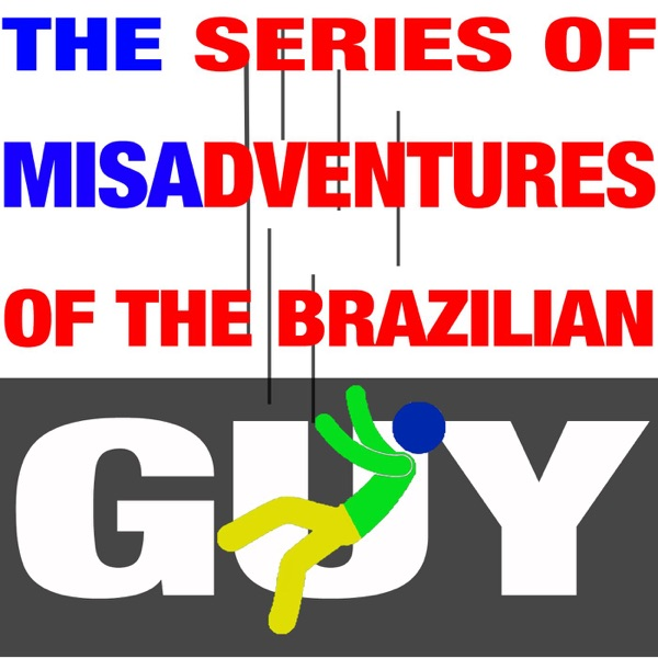 The Series of Misadventures of The Brazilian Guy