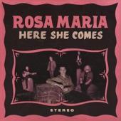 Rosa Maria - Here She Comes
