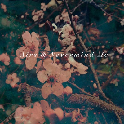 Airs & Nevermind Me - Single - Airs