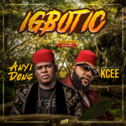 Igbotic (feat. Kcee) - Anyidons