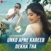 Unko Apne Kareeb Dekha Tha