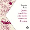 Quiero escribirte esta noche una carta de amor - Ángeles Caso
