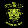 The New Roses - Nothing but Wild Grafik