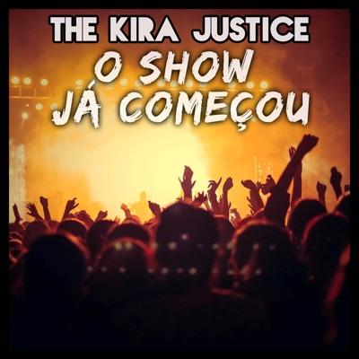 O Show Já Começou - The Kira Justice