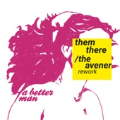 Them There & The Avener - A Better Man (The Avener Rework)