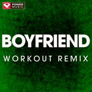 Boyfriend (Extended Workout Remix) - Power Music Workout - Power Music Workout