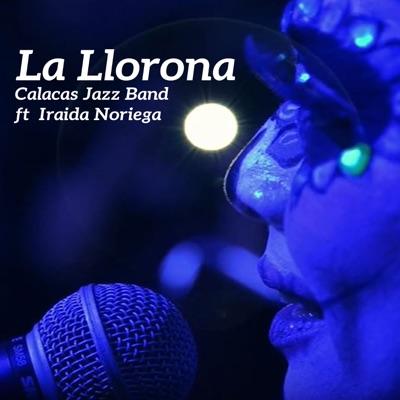 La Llorona (feat. Iraida Noriega) [En Vivo] - Single - Calacas Jazz Band