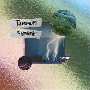 Twice - Tu Nombre Es Grande