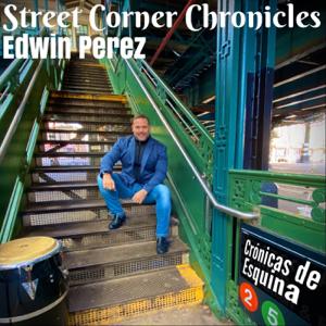 Edwin Perez - Street Corner Chronicles