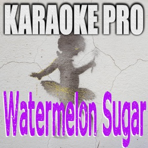 Karaoke Pro - Watermelon Sugar (Originally Performed by Harry Styles)