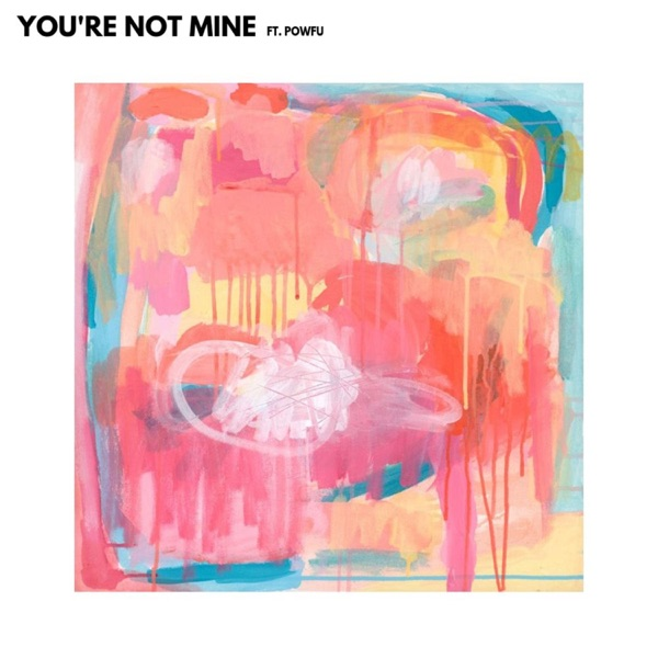 You're Not Mine (feat. Powfu) - Single